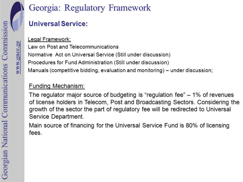 Georgia: Regulatory Framework www.gncc.ge www.gncc.ge Georgian National Communications Commission Universal Service: Universal Service: Legal Framewor