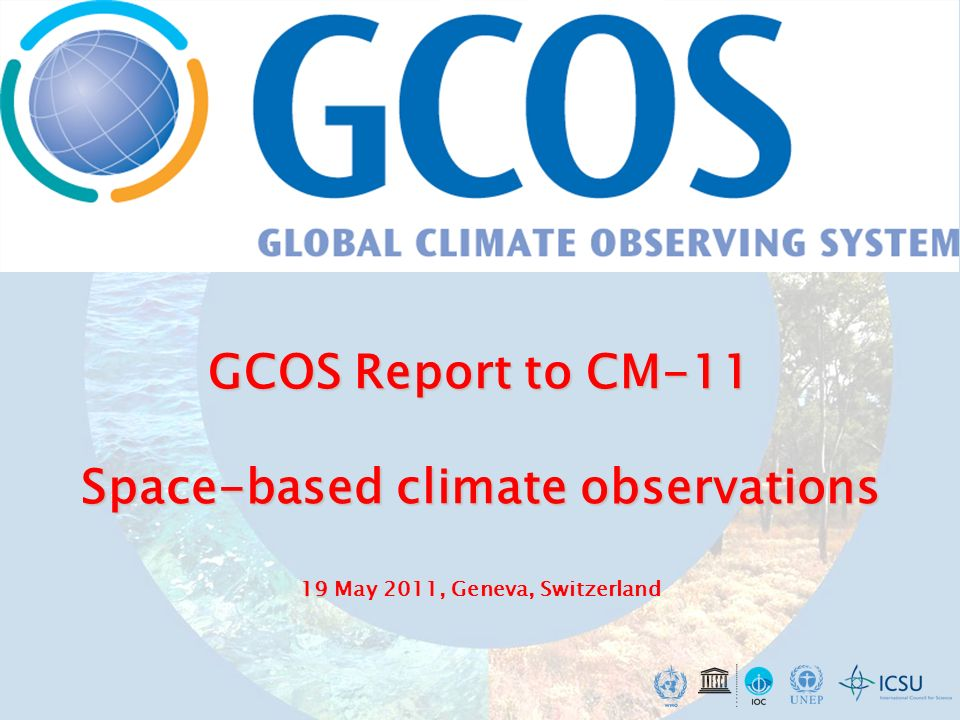 GCOS Report to CM-11 Space-based climate observations 19 GCOS Report to CM-11 Space-based climate observations 19 May 2011, Geneva, Switzerland