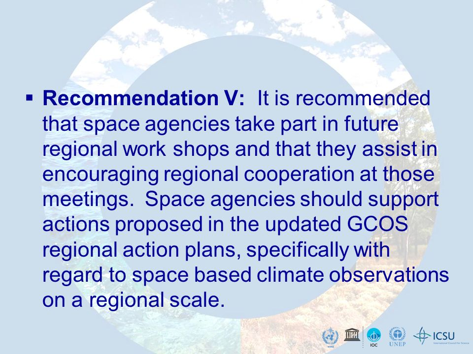 Recommendation V: It is recommended that space agencies take part in future regional work shops and that they assist in encouraging regional cooperation at those meetings.