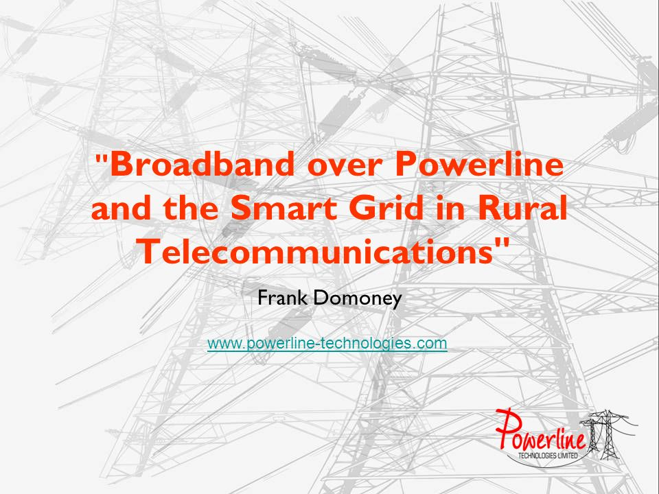 The Vision To develop and market an advanced, scalable telecommunication platform ….enabling operators in emerging economies to deliver a comprehensive package of IP services …..with minimal infrastructure investment ….by utilising the existing electricity power network