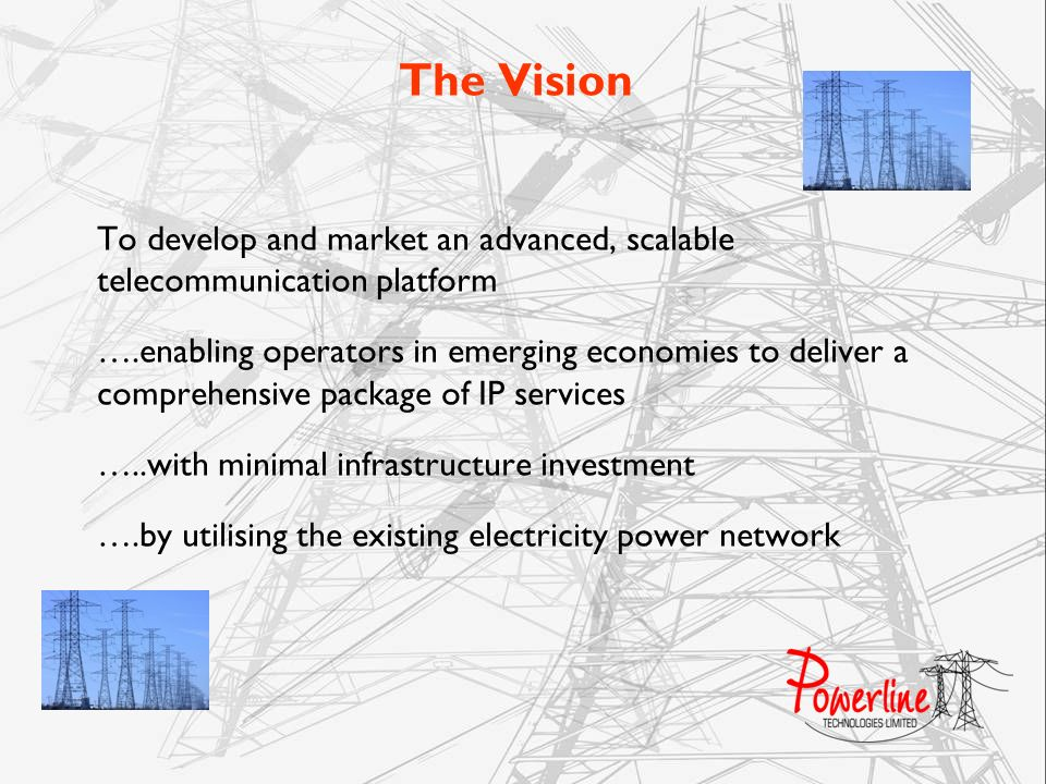 The Vision To develop and market an advanced, scalable telecommunication platform ….enabling operators in emerging economies to deliver a comprehensiv