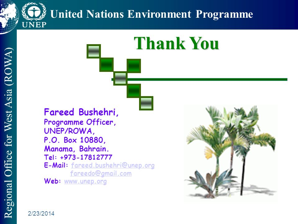2/23/2014 Regional Office for West Asia (ROWA) United Nations Environment Programme Thank You Fareed Bushehri, Programme Officer, UNEP/ROWA, P.O.