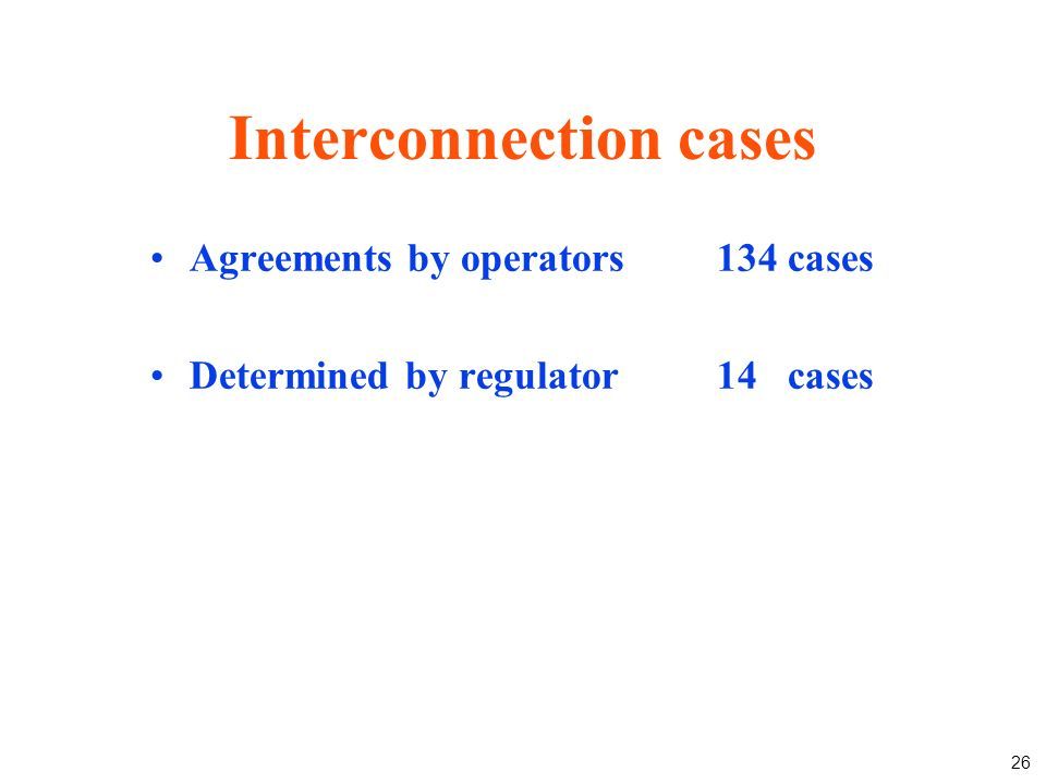 26 Interconnection cases Agreements by operators Determined by regulator 134 cases 14 cases
