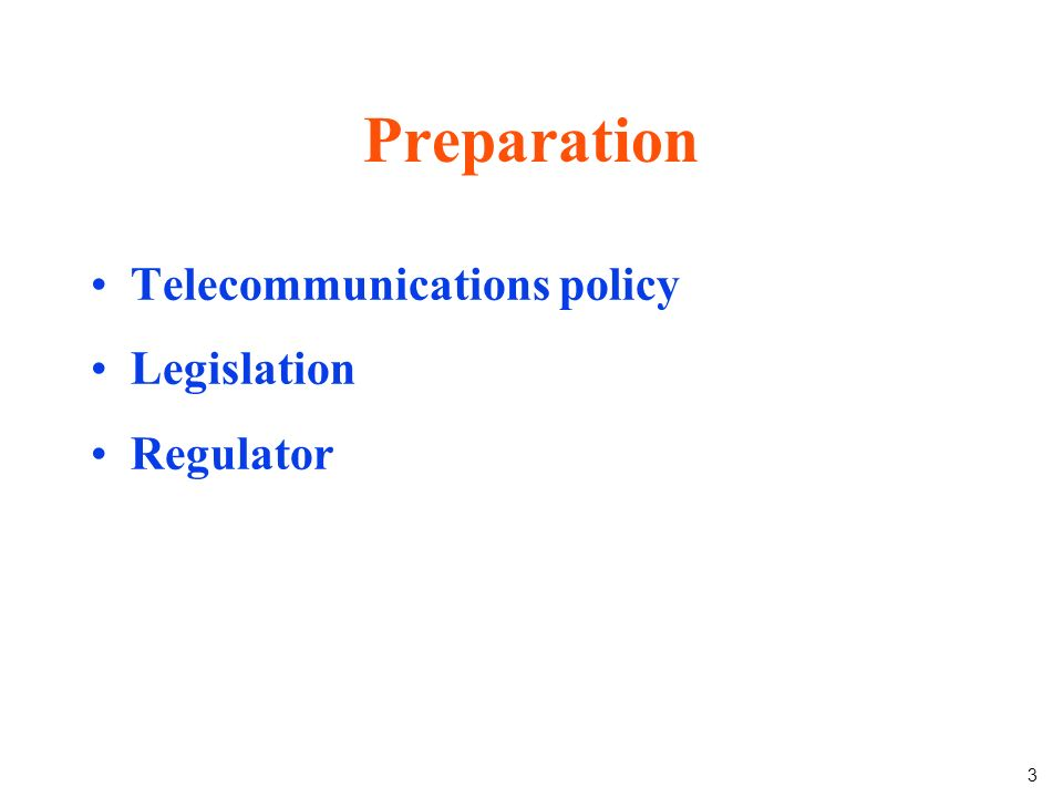 3 Preparation Telecommunications policy Legislation Regulator