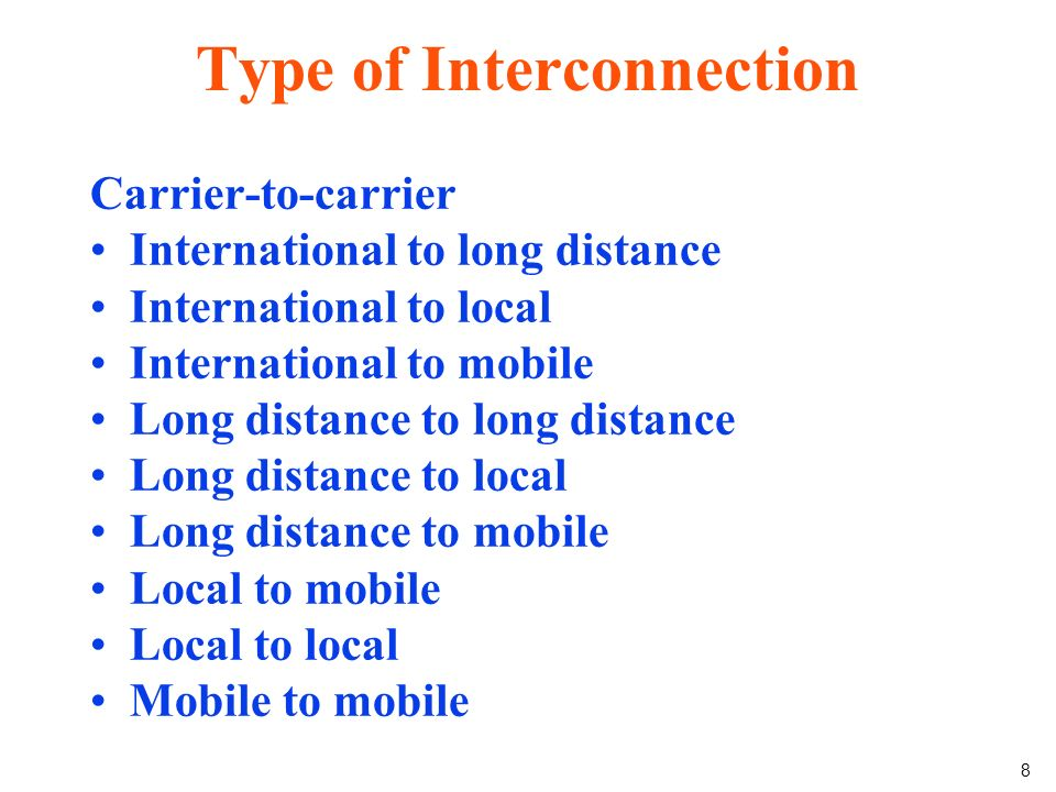 8 Type of Interconnection Carrier-to-carrier International to long distance International to local International to mobile Long distance to long distance Long distance to local Long distance to mobile Local to mobile Local to local Mobile to mobile