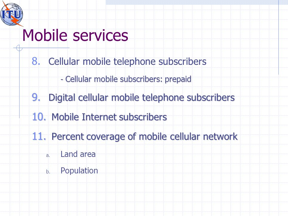 Mobile services 8. Cellular mobile telephone subscribers - Cellular mobile subscribers: prepaid 9.