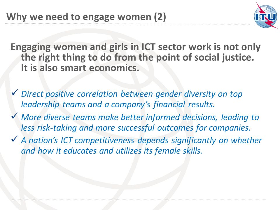 Why we need to engage women (2) Engaging women and girls in ICT sector work is not only the right thing to do from the point of social justice.