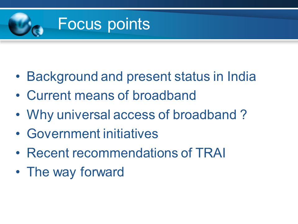 Focus points Background and present status in India Current means of broadband Why universal access of broadband .