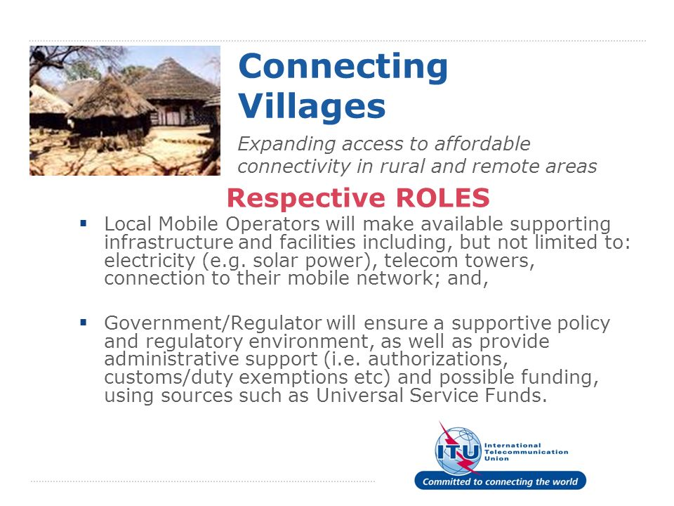 Connecting Villages Respective ROLES Local Mobile Operators will make available supporting infrastructure and facilities including, but not limited to: electricity (e.g.