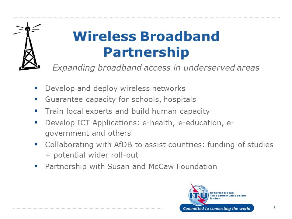 8 Wireless Broadband Partnership Develop and deploy wireless networks Guarantee capacity for schools, hospitals Train local experts and build human ca
