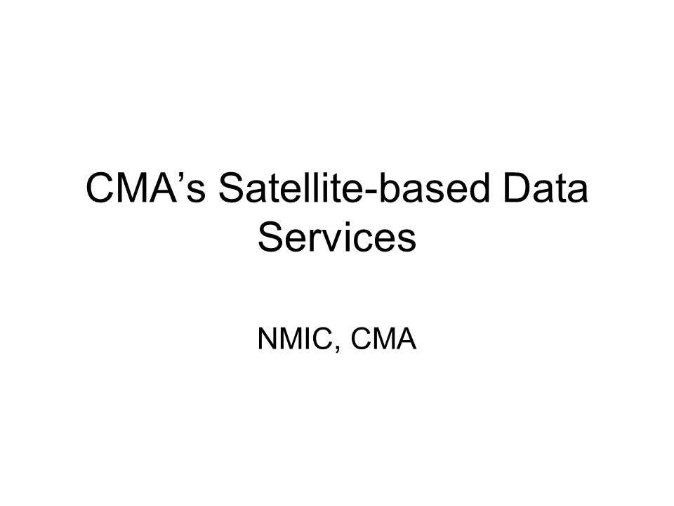 CMAs Satellite-based Data Services NMIC, CMA