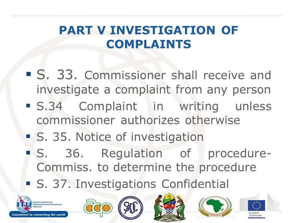 PART V INVESTIGATION OF COMPLAINTS S. 33. Commissioner shall receive and investigate a complaint from any person S.34 Complaint in writing unless comm