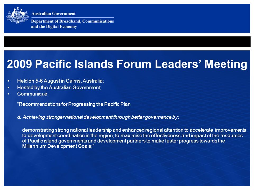 2009 Pacific Islands Forum Leaders Meeting Held on 5-6 August in Cairns, Australia; Hosted by the Australian Government; Communiqué: Recommendations for Progressing the Pacific Plan d.