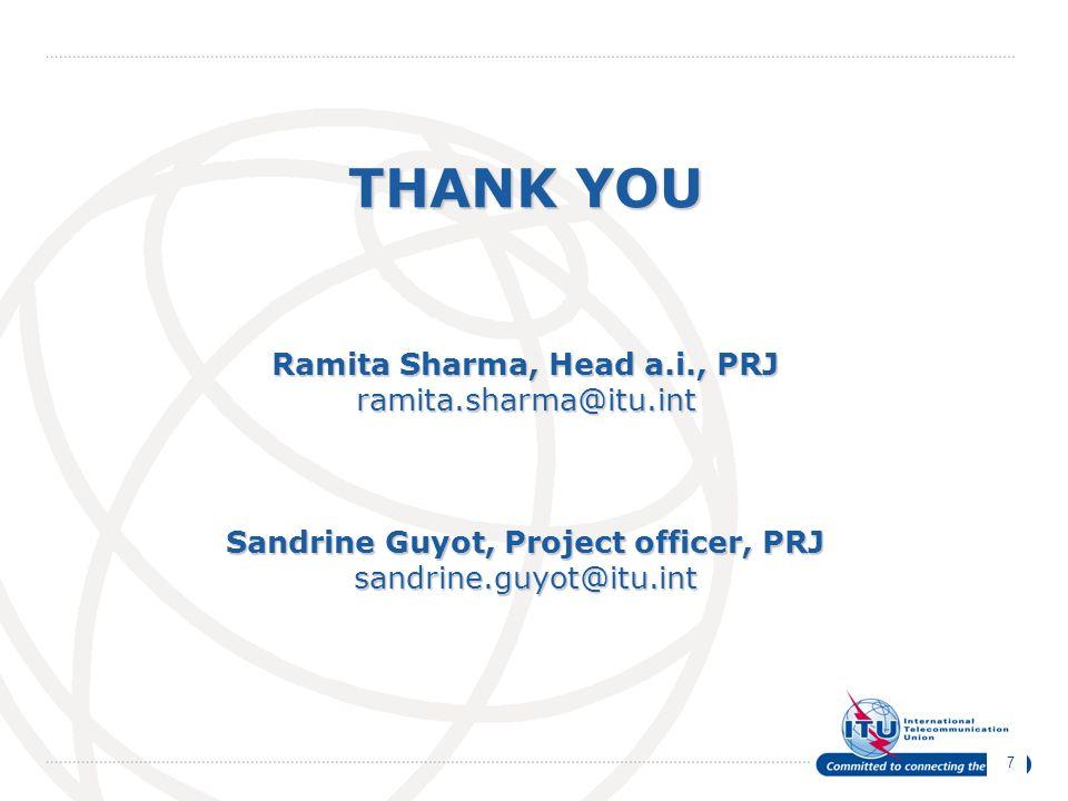 7 THANK YOU Ramita Sharma, Head a.i., PRJ ramita.sharma@itu.int Sandrine Guyot, Project officer, PRJ sandrine.guyot@itu.int