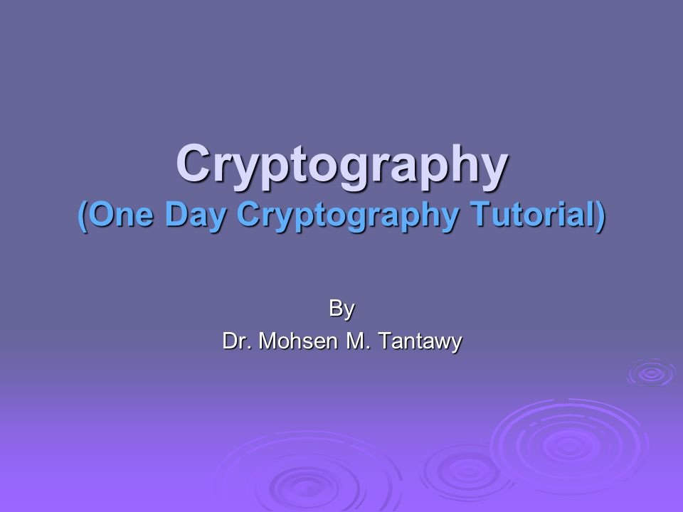 Cryptography (One Day Cryptography Tutorial) By Dr. Mohsen M. Tantawy
