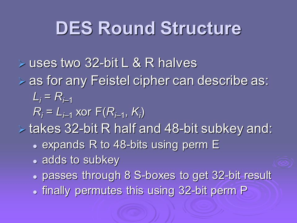 DES Round Structure uses two 32-bit L & R halves uses two 32-bit L & R halves as for any Feistel cipher can describe as: as for any Feistel cipher can