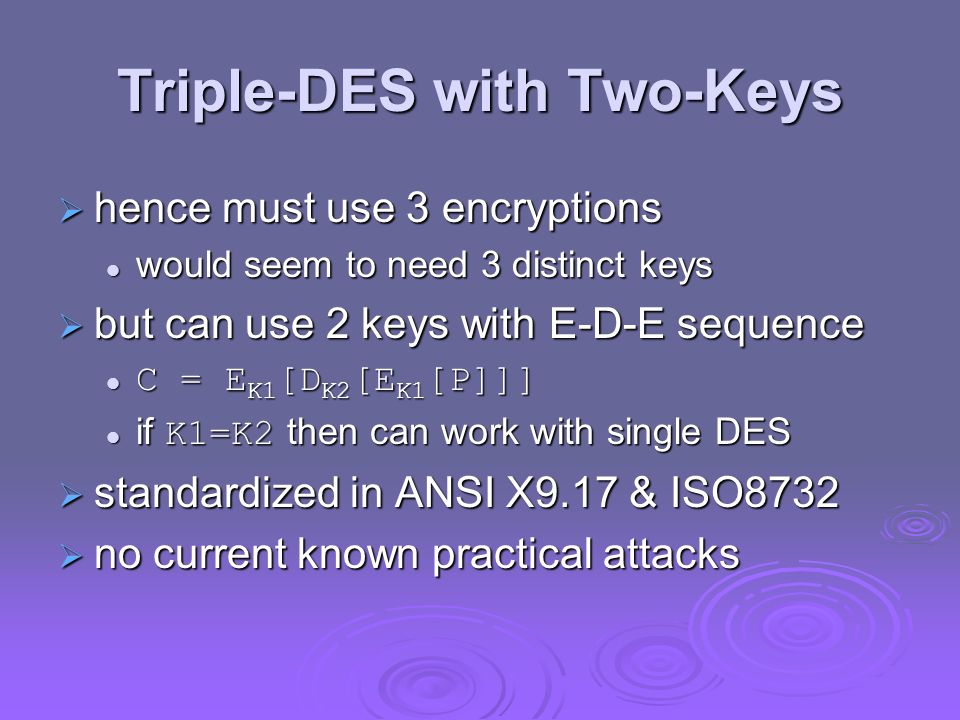 Triple-DES with Two-Keys hence must use 3 encryptions hence must use 3 encryptions would seem to need 3 distinct keys would seem to need 3 distinct ke