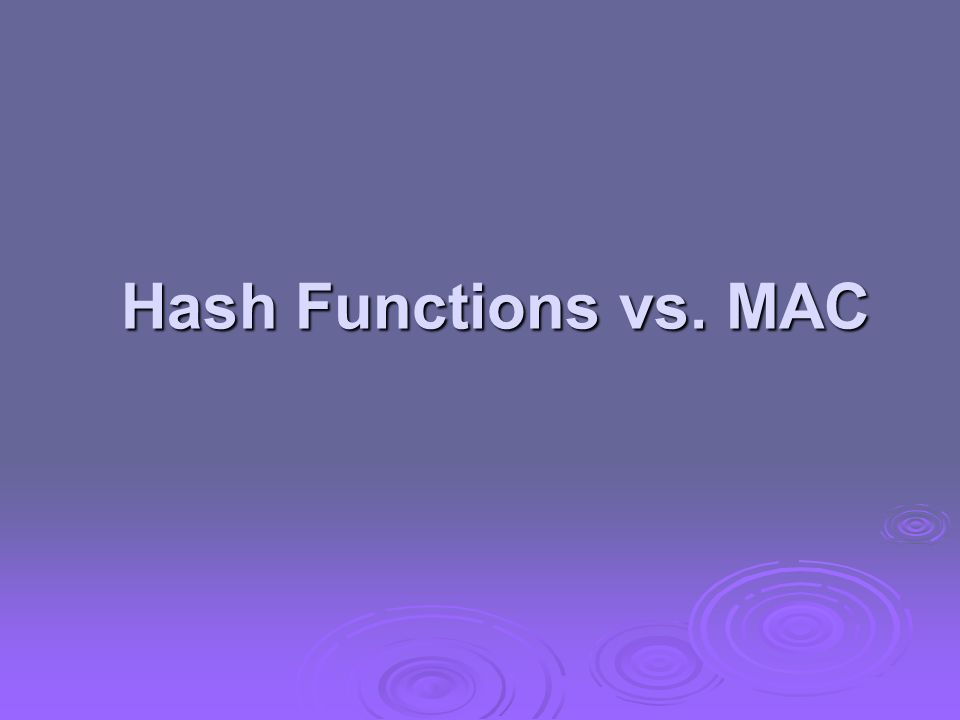 Hash Functions vs. MAC