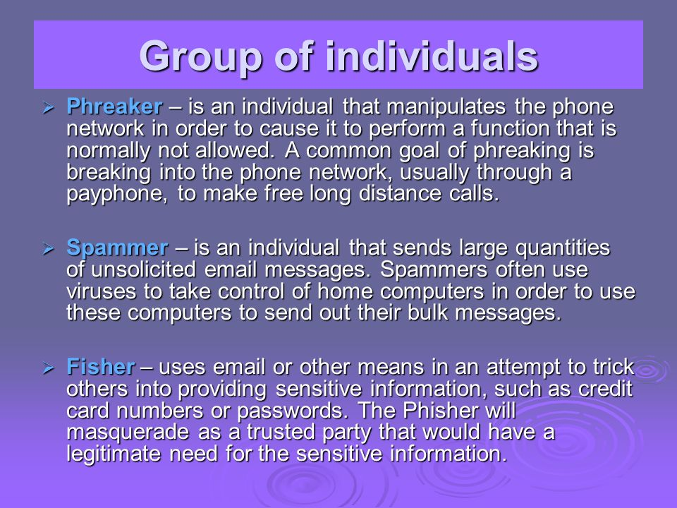 Group of individuals Phreaker – is an individual that manipulates the phone network in order to cause it to perform a function that is normally not al