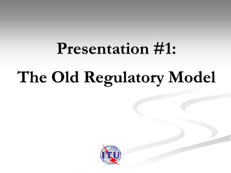 Presentation #1: The Old Regulatory Model
