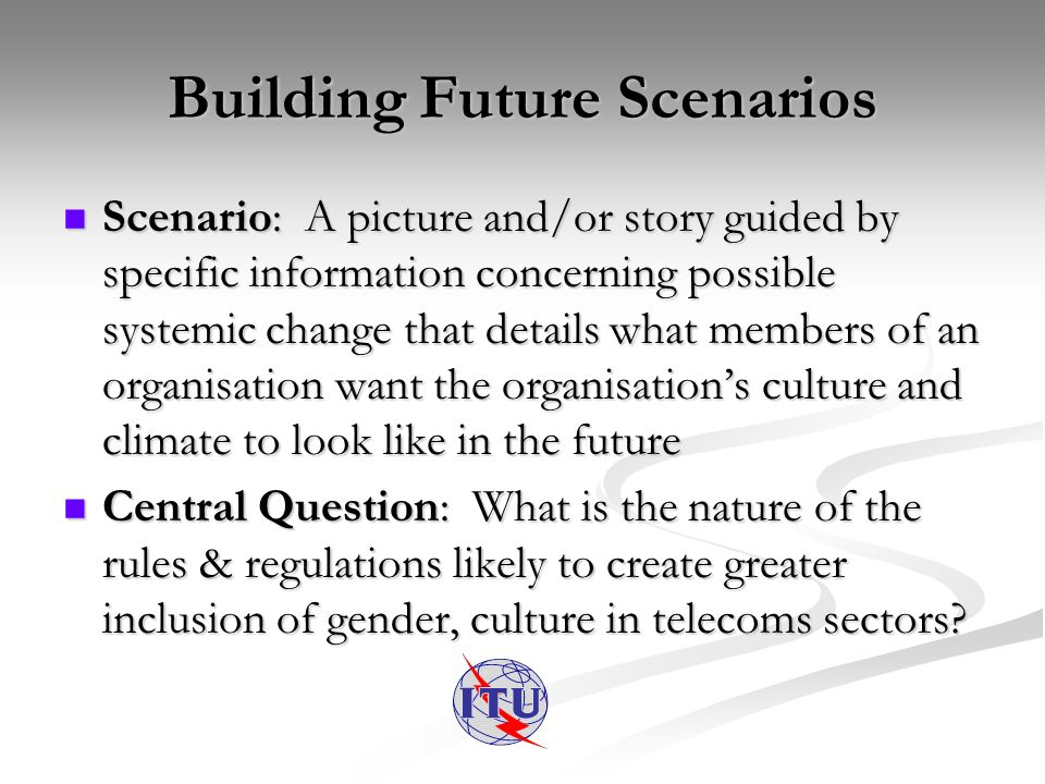 Building Future Scenarios Scenario: A picture and/or story guided by specific information concerning possible systemic change that details what member