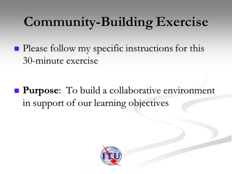 Community-Building Exercise Please follow my specific instructions for this 30-minute exercise Please follow my specific instructions for this 30-minu