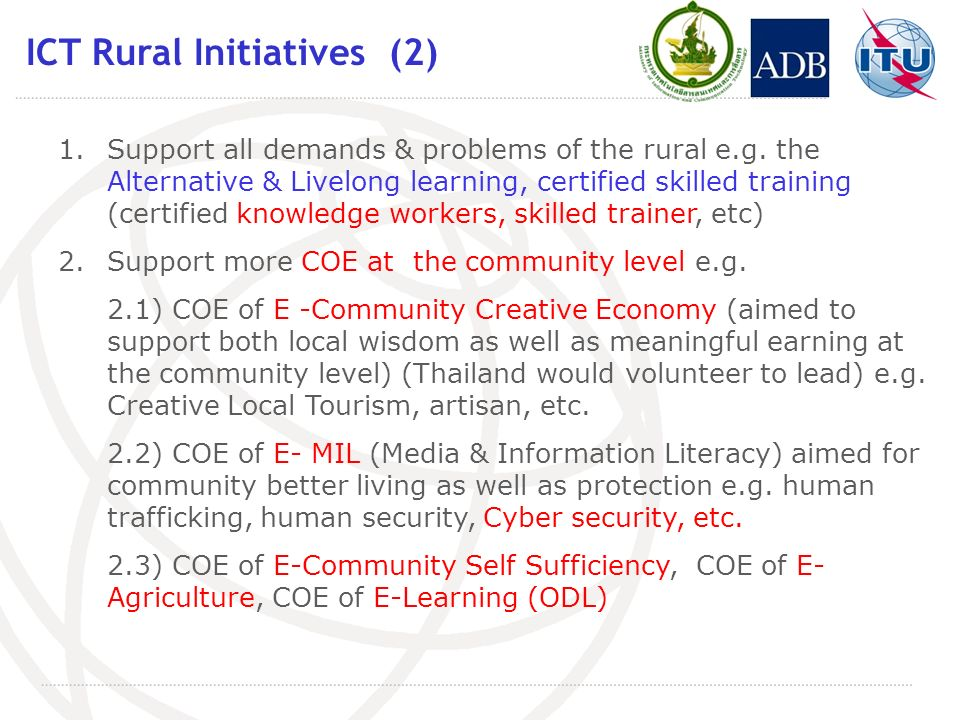 ICT Rural Initiatives (2) 1.Support all demands & problems of the rural e.g. the Alternative & Livelong learning, certified skilled training (certifie