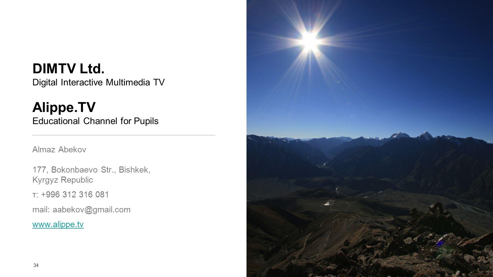 DIMTV Ltd. Digital Interactive Multimedia TV Alippe.TV Educational Channel for Pupils Almaz Abekov 177, Bokonbaevo Str., Bishkek, Kyrgyz Republic т: +