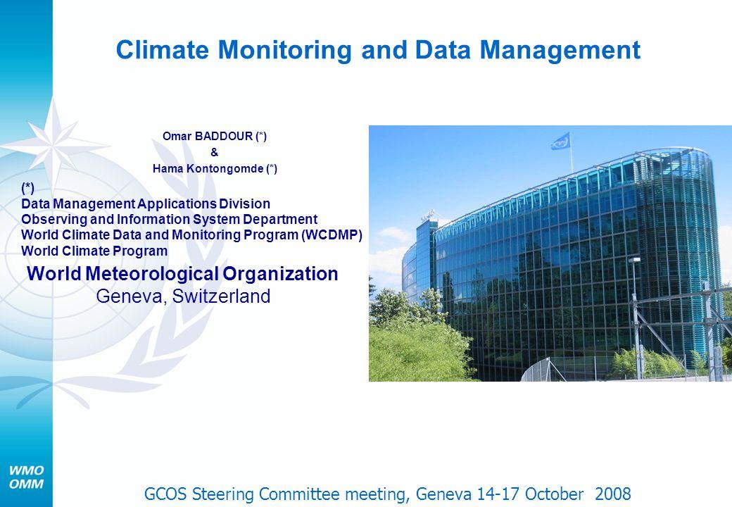 Climate Monitoring and Data Management Omar BADDOUR (*) & Hama Kontongomde (*) World Meteorological Organization Geneva, Switzerland (*) Data Manageme