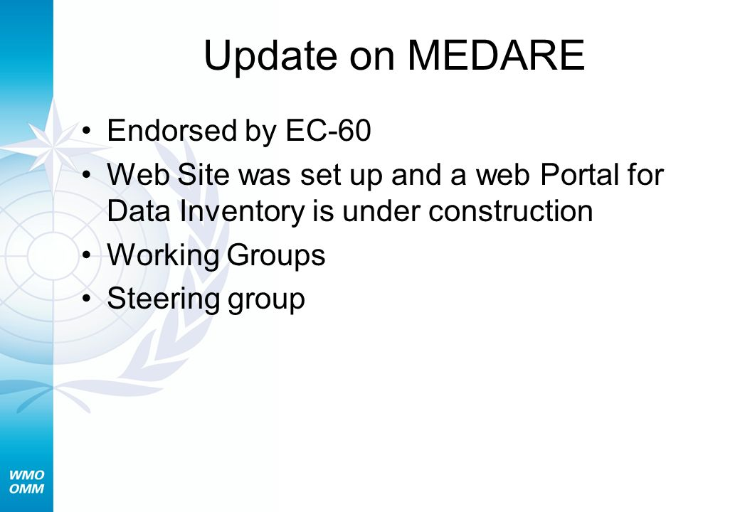 Update on MEDARE Endorsed by EC-60 Web Site was set up and a web Portal for Data Inventory is under construction Working Groups Steering group
