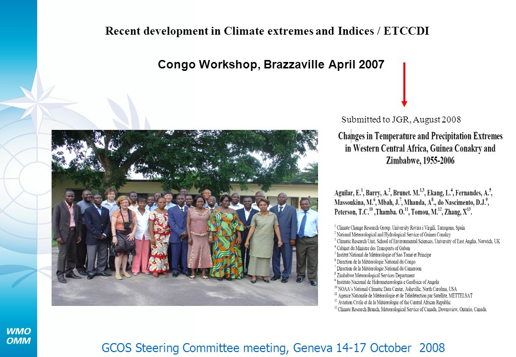 Congo Workshop, Brazzaville April 2007 Submitted to JGR, August 2008 Recent development in Climate extremes and Indices / ETCCDI GCOS Steering Committ