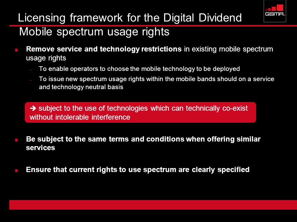Remove service and technology restrictions in existing mobile spectrum usage rights – To enable operators to choose the mobile technology to be deploy
