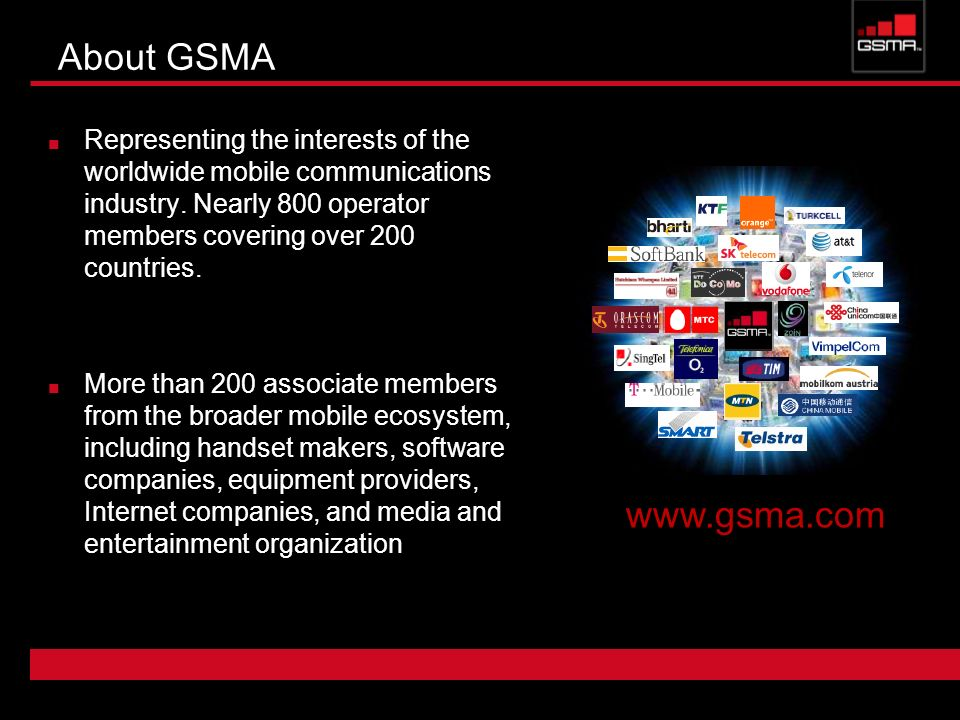About GSMA Representing the interests of the worldwide mobile communications industry.
