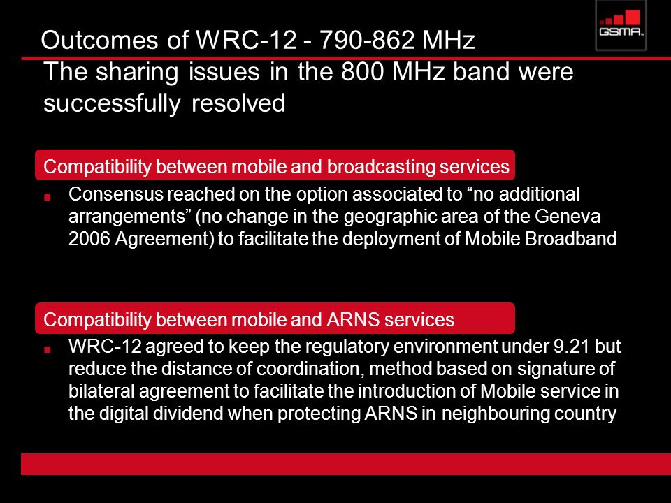 Outcomes of WRC-12 - 790-862 MHz The sharing issues in the 800 MHz band were successfully resolved Compatibility between mobile and broadcasting servi
