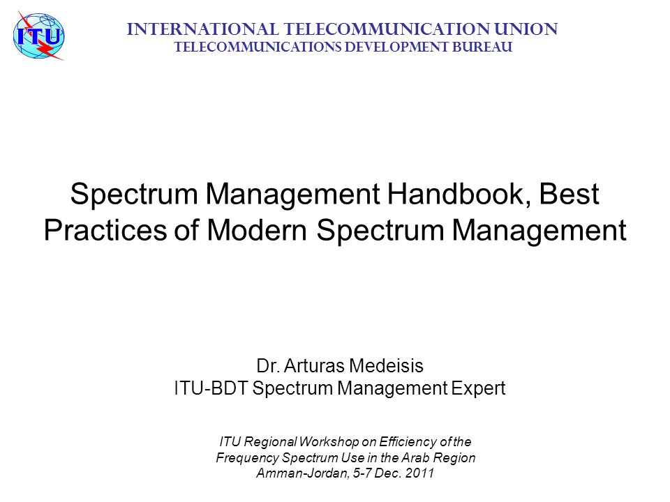 Spectrum Management Handbook, Best Practices of Modern Spectrum Management International Telecommunication Union Telecommunications Development Bureau