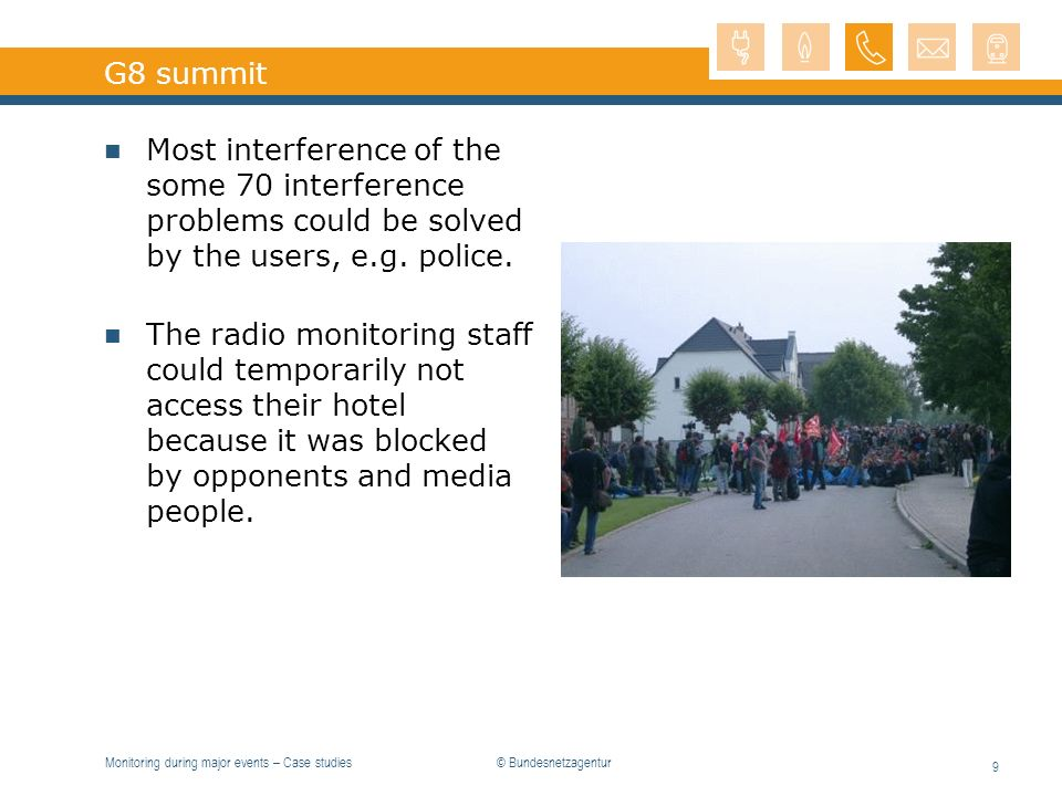 Monitoring during major events – Case studies 9 G8 summit Most interference of the some 70 interference problems could be solved by the users, e.g. po