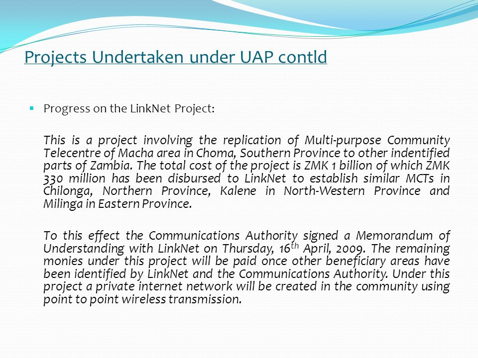 Projects Undertaken under UAP contld Progress on the GSM Towers Project: i. With assistance of the three mobile operators namely; Zain, MTN and Cell Z