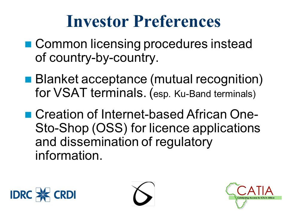 Investor Preferences Common licensing procedures instead of country-by-country.