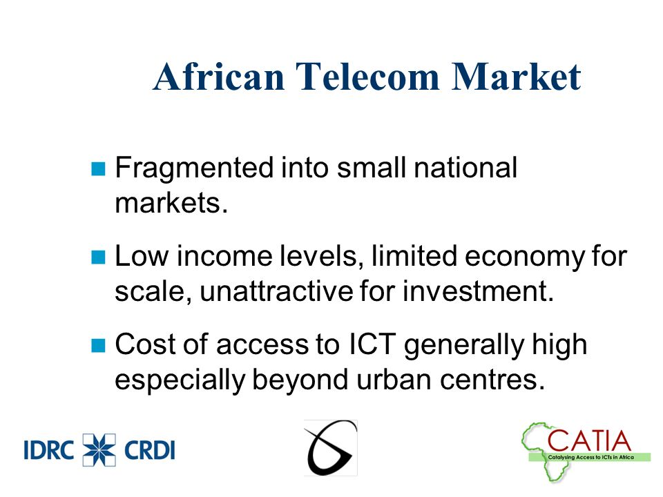 African Telecom Market Fragmented into small national markets.