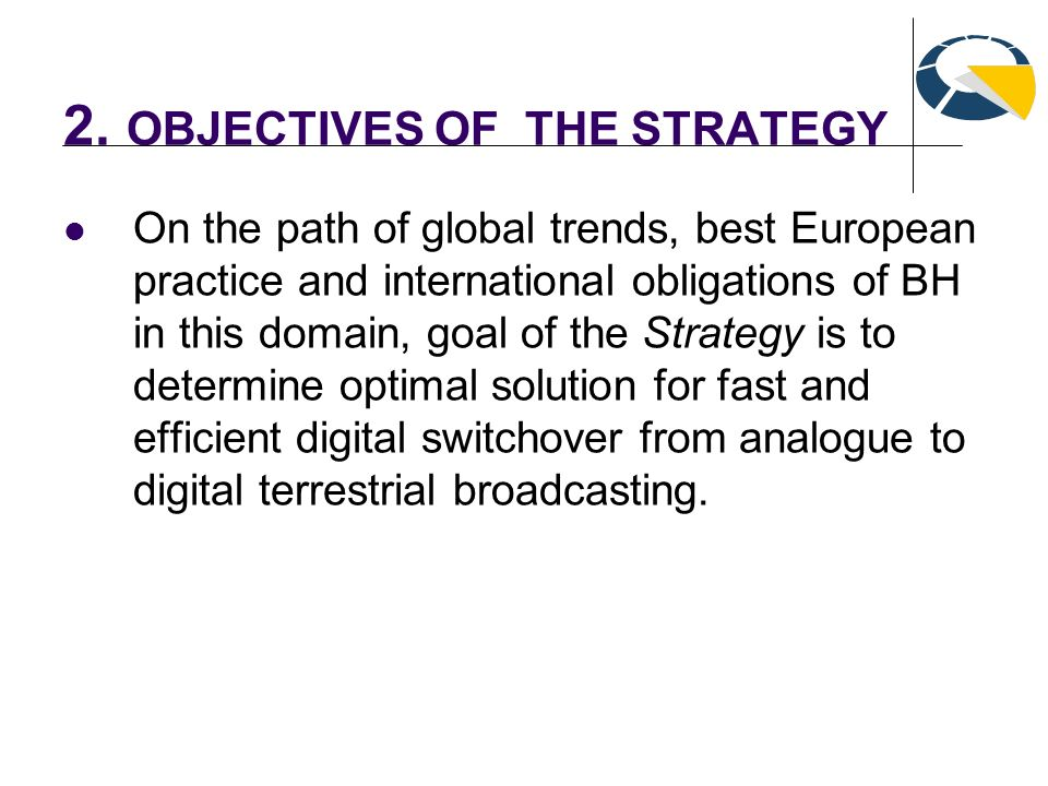 2. OBJECTIVES OF THE STRATEGY On the path of global trends, best European practice and international obligations of BH in this domain, goal of the Str