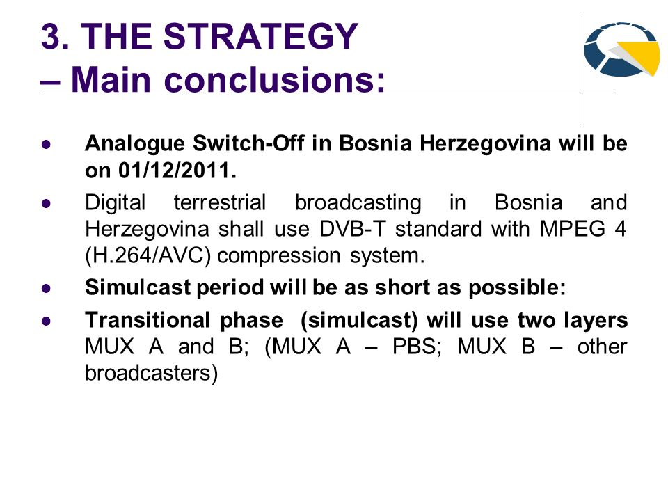 3. THE STRATEGY – Main conclusions: Analogue Switch-Off in Bosnia Herzegovina will be on 01/12/2011. Digital terrestrial broadcasting in Bosnia and He