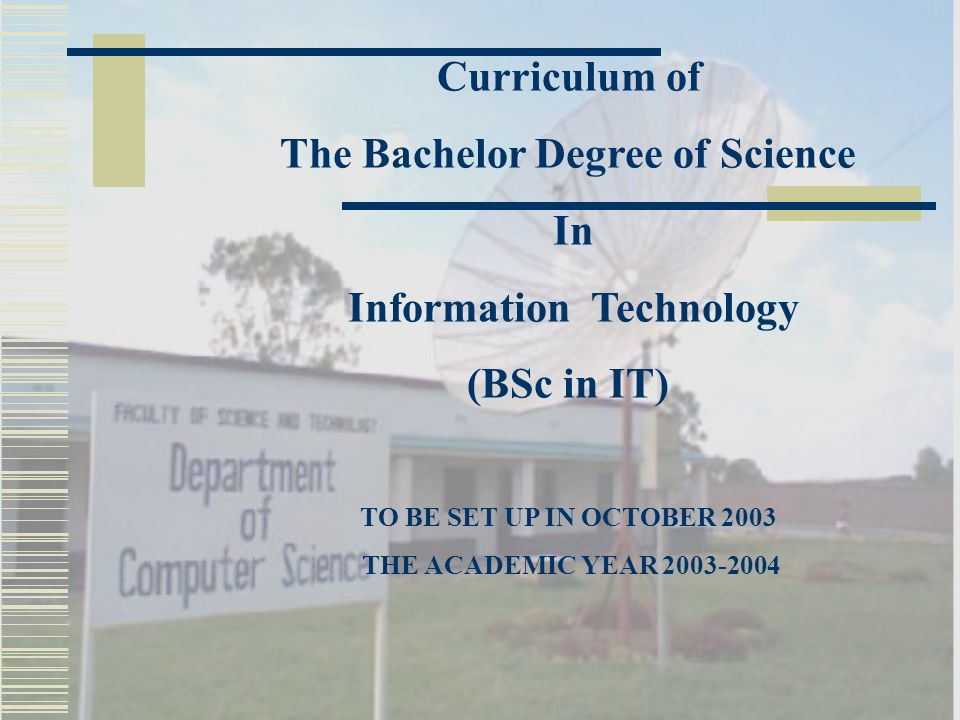 Curriculum of The Bachelor Degree of Science In Information Technology (BSc in IT) TO BE SET UP IN OCTOBER 2003 THE ACADEMIC YEAR 2003-2004