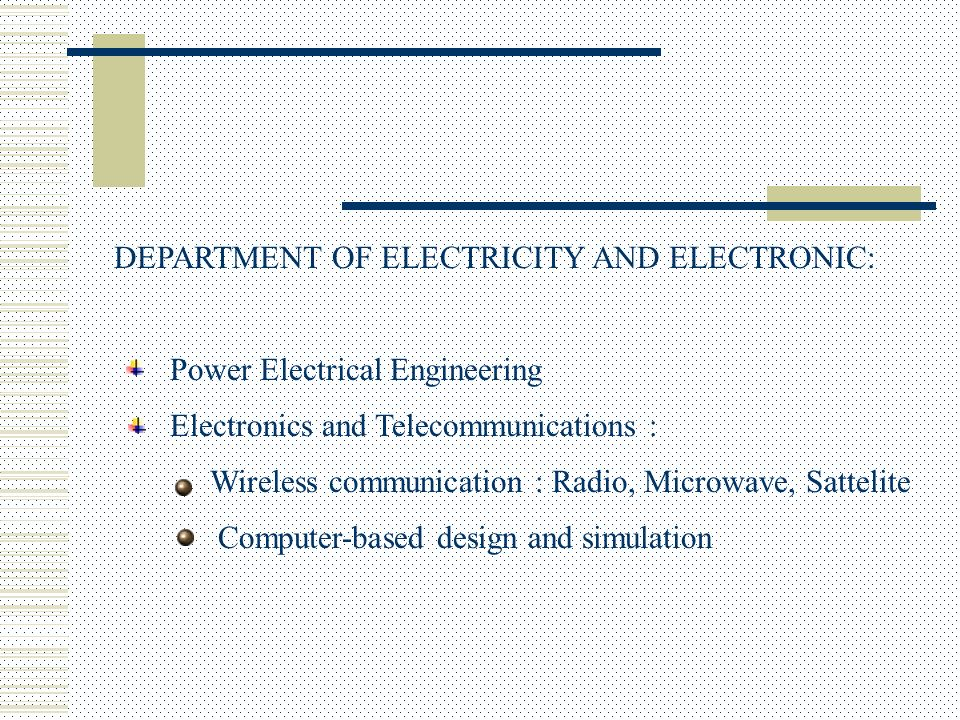 DEPARTMENT OF ELECTRICITY AND ELECTRONIC: Power Electrical Engineering Wireless communication : Radio, Microwave, Sattelite Electronics and Telecommunications : Computer-based design and simulation