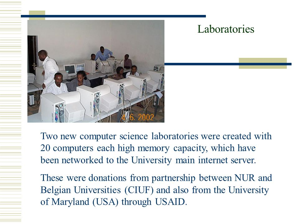 Laboratories Two new computer science laboratories were created with 20 computers each high memory capacity, which have been networked to the University main internet server.