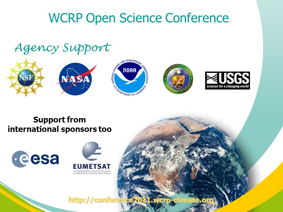 Agency Support Support from international sponsors too WCRP Open Science Conference http://conference2011.wcrp-climate.org
