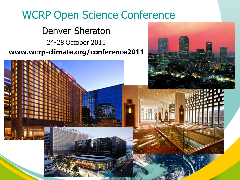 Denver Sheraton 24-28 October 2011 www.wcrp-climate.org/conference2011 WCRP Open Science Conference
