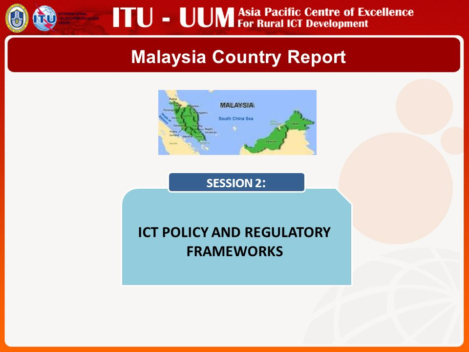 Malaysia Country Report ICT POLICY AND REGULATORY FRAMEWORKS SESSION 2 :