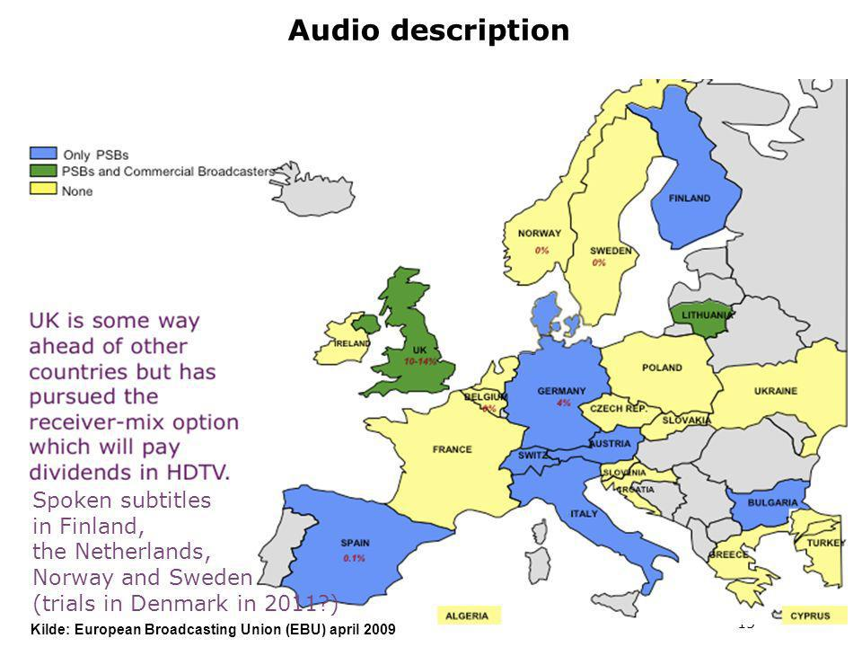 15 Audio description Kilde: European Broadcasting Union (EBU) april 2009 Spoken subtitles in Finland, the Netherlands, Norway and Sweden (trials in Denmark in 2011 )