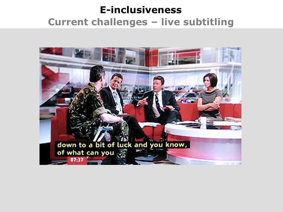 18 E-inclusiveness Current challenges – live subtitling