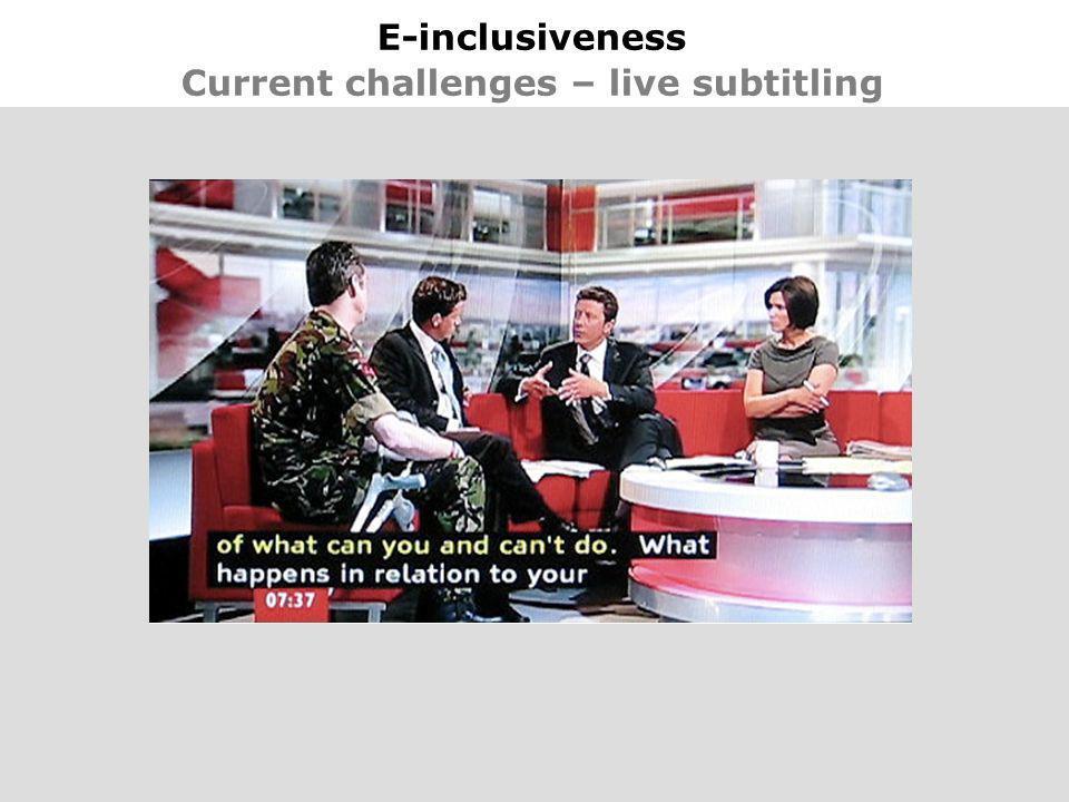 19 E-inclusiveness Current challenges – live subtitling